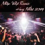 Nghe nhạc mới Nhạc Việt Remix Hay Nhất 2019 hot