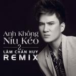 Anh Không Níu Kéo 2 (Remix)   Tải nhạc hay