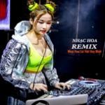 Tải bài hát online Nhạc Remix - Nhạc Hoa Lời Việt Hay Nhất mới