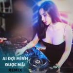 Download nhạc mới Ai Đợi Mình Được Mãi Remix trực tuyến