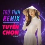 Tải bài hát Trữ Tình Remix Tuyển Chọn (Vol. 1) hay online