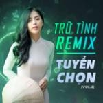Download nhạc mới Trữ Tình Remix Tuyển Chọn (Vol. 2) Mp3