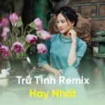 Tải nhạc mới Trữ Tình Remix Hay Nhất online
