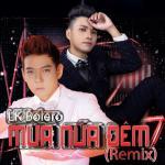 Tải bài hát LK Bolero Mưa Nửa Đêm 2 Remix về điện thoại
