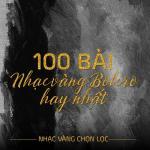 100 Ca Khúc Nhạc Vàng Bolero Nổi Bật - Nhạc Vàng Chọn Lọc | Tải nhạc