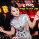 Tải bài hát Mp3 Remix Nhạc Hoa Lời Việt Hay Nhất mới