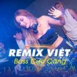 Nghe nhạc mới Remix Việt Bass Cực Căng Mp3 hot