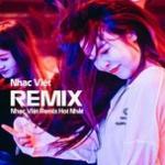 Tải nhạc Nhạc Việt Remix Hot Nhất mới nhất