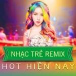 Tải bài hát hay Nhạc Trẻ Remix Hot Hiện Nay Mp3 hot