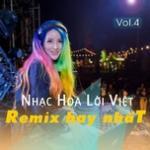 Tải nhạc Mp3 Nhạc Hoa Lời Việt Remix Hay Nhất (Vol. 4) mới nhất