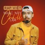 Nghe nhạc hay Nhạc Này Chill Lắm - Rap Việt mới nhất