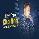 Hãy Trao Cho Anh (Remix) | Download nhạc Mp3