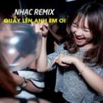 Tải nhạc Nhạc Remix -Quẩy Lên Đi Anh Em Ơi nhanh nhất