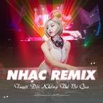 Tải nhạc mới Nhạc Remix - Tuyệt Đối Không Thể Bỏ Qua Mp3 miễn phí