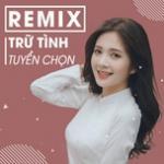 Tải bài hát Remix Trữ Tình Chọn Lọc hay online