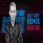 Nghe nhạc hay Nhạc Việt Remix Hot Tháng 06/2020 hot