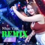 Nghe nhạc hay Nhạc Việt Remix Hot Nhất 2020 chất lượng cao
