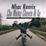 Tải bài hát Nhạc Remix Cho Những Chuyến Đi Xa hay nhất