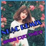 Nghe nhạc Nhạc Remix Bass Cực Thích mới online