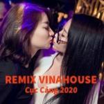 Tải bài hát hay Nhạc Remix Vinahouse Cực Căng 2020 Mp3 trực tuyến
