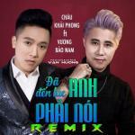 Tải bài hát mới Đã Đến Lúc Anh Phải Nói Remix miễn phí