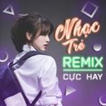 Nghe nhạc mới Nhạc Trẻ Remix Cực Hay Mp3