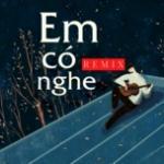 Download nhạc hay Em Có Nghe Remix Mp3 hot