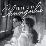 Tải bài hát online Khi Hai Ta Chung Nhà nhanh nhất