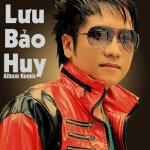 Tải bài hát hay Lưu Bảo Huy Remix hot