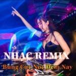 Download nhạc hay Nhạc Remix Bung Cực Nóc Đêm Nay hot