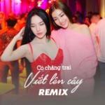 Tải nhạc online Có Chàng Trai Viết Lên Cây Remix miễn phí
