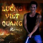 Download nhạc mới Lương Viết Quang Remix về điện thoại