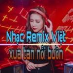 Nghe nhạc Nhạc Remix Việt Xua Tan Nỗi Buồn online