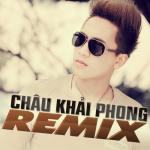 Nghe nhạc hay Châu Khải Phong Dance Remix (Vol. 2) Mp3 hot