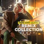 Tải nhạc online Trịnh Đình Quang Remix Collection 2017 mới