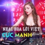 Tải nhạc mới Nhạc Hoa Lời Việt Remix Cực Mạnh