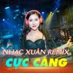 Tải nhạc Mp3 Nhạc Xuân Remix Cực Căng trực tuyến