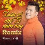 Download nhạc hot Xuân Về Nhớ Tết Năm Nay Remix (Single) hay online