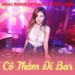 Nghe nhạc hay Cô Thắm Đi Bar - Nhạc Remix Hay 2019 Tuyển Chọn Mp3 hot