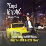 Nghe nhạc mới Em Ơi Lên Phố Quẩy Thôi - Nhạc Remix Tuyển Chọn Hay Nhất Hiện Nay Mp3 miễn phí