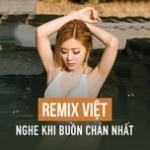 Nghe nhạc hot Nhạc Remix Việt Nghe Khi Buồn Chán Nhất Mp3 mới