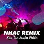 Download nhạc hot Nhạc Remix - Xóa Tan Muộn Phiền mới online