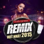 Download nhạc hay Tuyển Tập Nhạc Remix Hot Nhất 2015 Mp3 hot