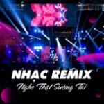 Nghe nhạc Mp3 Nhạc Remix - Nghe Thật Sướng Tai mới online
