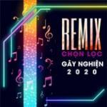 Download nhạc online Nhạc Remix Chọn Lọc Gây Nghiện 2020 Mp3 hot