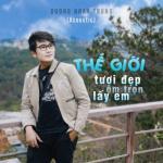 Tải nhạc hot Thế Giới Tươi Đẹp Ôm Trọn Lấy Em (Acoustic Version) Mp3 online