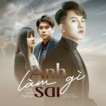 Anh Làm Gì Sai (Remix) | Tải nhạc về máy